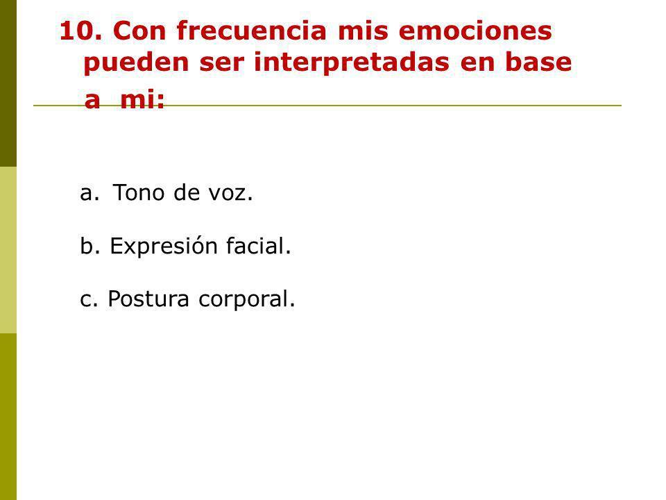 10. Con frecuencia mis emociones pueden ser interpretadas en base