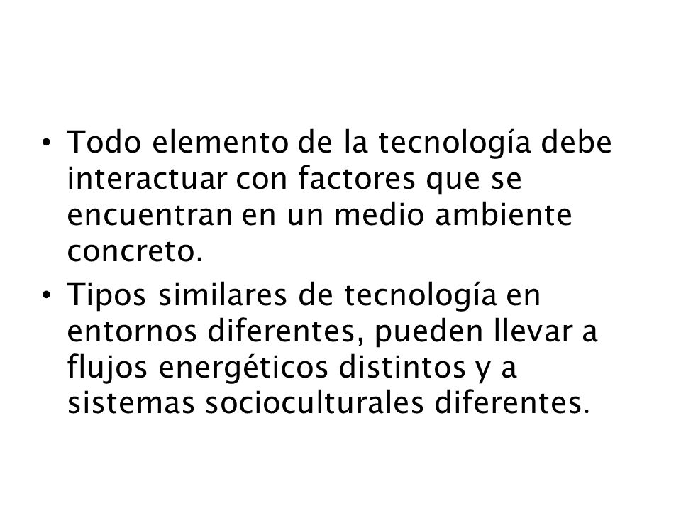 Todo elemento de la tecnología debe interactuar con factores que se encuentran en un medio ambiente concreto.