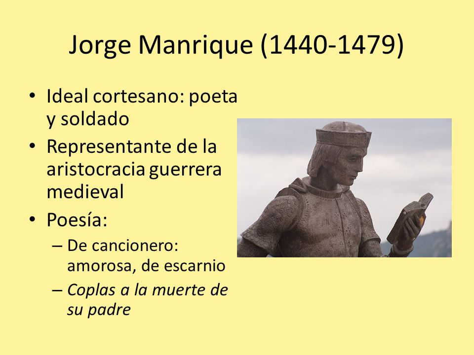 Jorge Manrique (1440-1479) Ideal cortesano: poeta y soldado