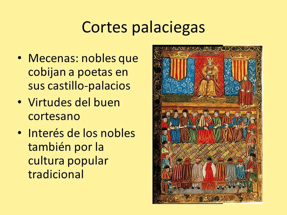 Cortes palaciegas Mecenas: nobles que cobijan a poetas en sus castillo-palacios. Virtudes del buen cortesano.