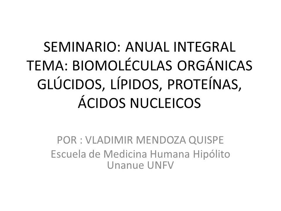 SEMINARIO: ANUAL INTEGRAL TEMA: BIOMOLÉCULAS ORGÁNICAS GLÚCIDOS, LÍPIDOS, PROTEÍNAS, ÁCIDOS NUCLEICOS