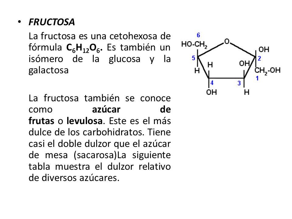 FRUCTOSA La fructosa es una cetohexosa de fórmula C6H12O6. Es también un isómero de la glucosa y la galactosa.