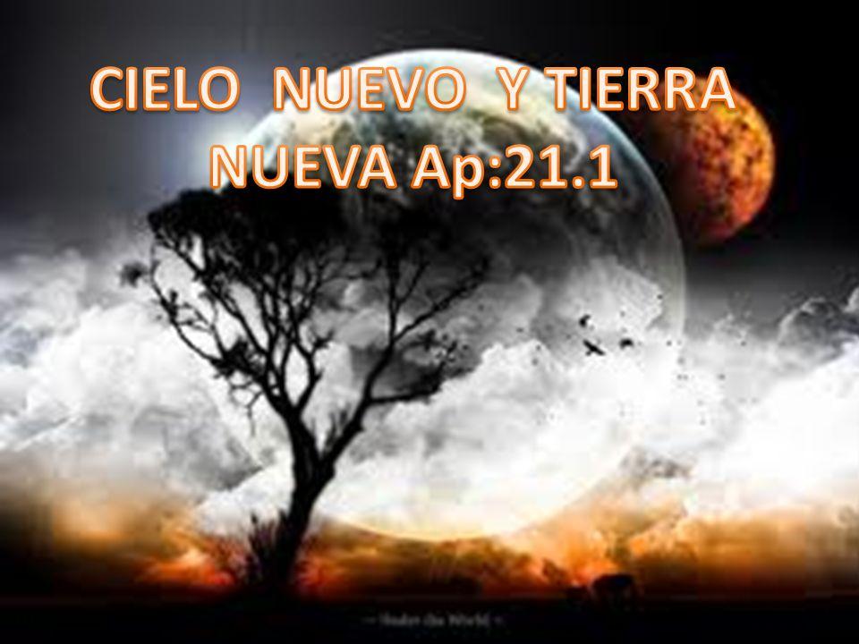 CIELO NUEVO Y TIERRA NUEVA Ap:21.1