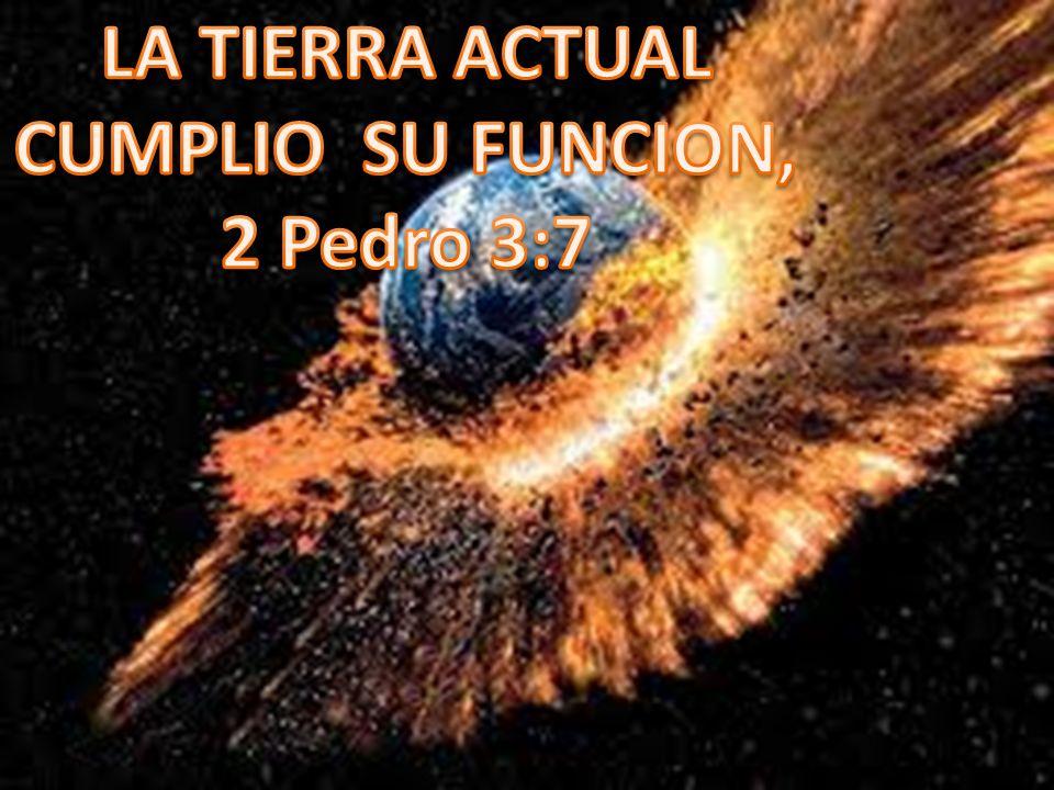 LA TIERRA ACTUAL CUMPLIO SU FUNCION, 2 Pedro 3:7