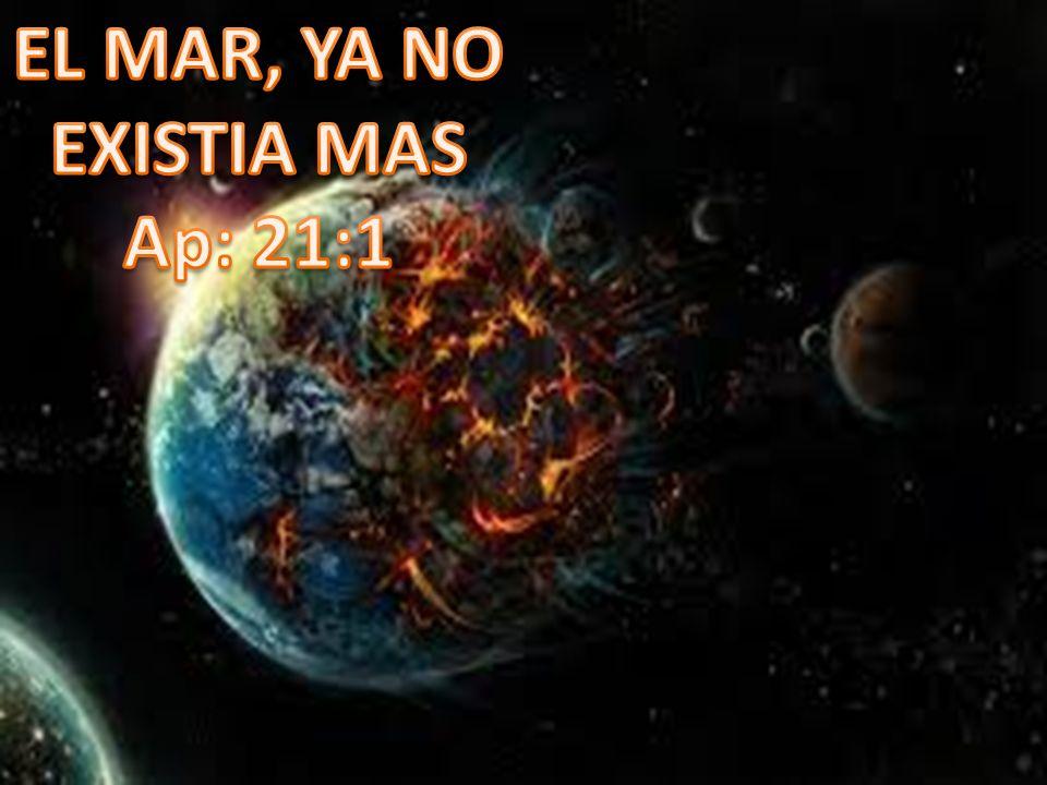EL MAR, YA NO EXISTIA MAS Ap: 21:1