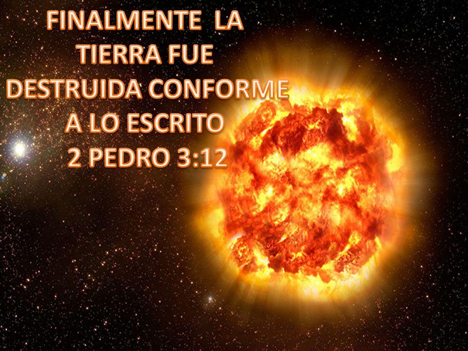 FINALMENTE LA TIERRA FUE DESTRUIDA CONFORME A LO ESCRITO 2 PEDRO 3:12