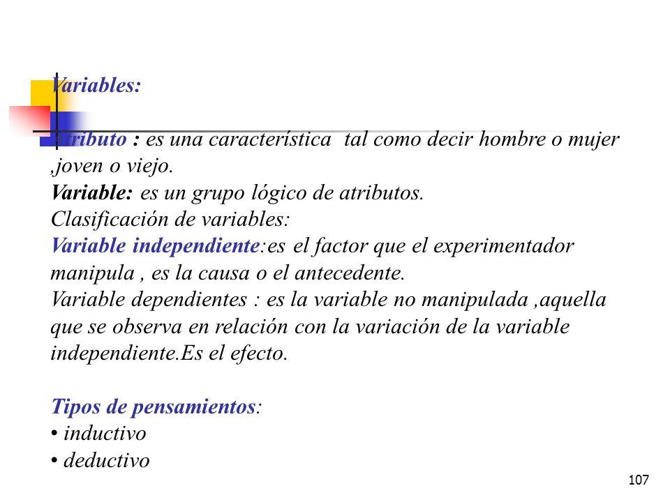 Variables: Atributo : es una característica tal como decir hombre o mujer ,joven o viejo. Variable: es un grupo lógico de atributos.