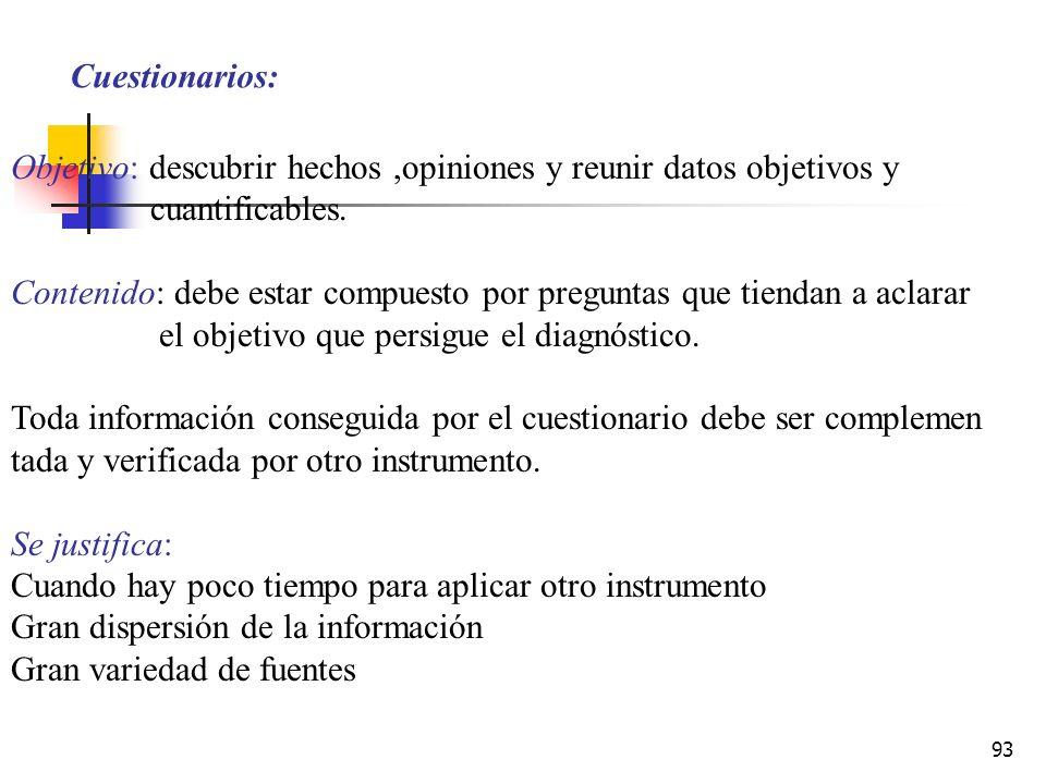 Cuestionarios: Objetivo: descubrir hechos ,opiniones y reunir datos objetivos y. cuantificables.