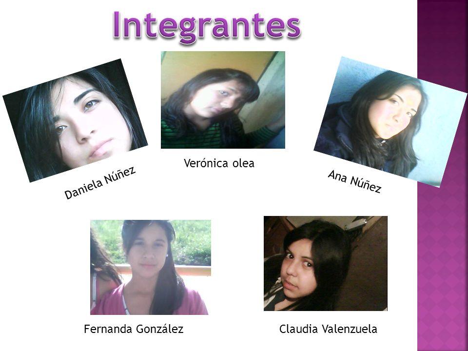 Integrantes Verónica olea Daniela Núñez Ana Núñez Fernanda González