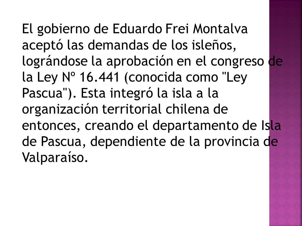 El gobierno de Eduardo Frei Montalva aceptó las demandas de los isleños, lográndose la aprobación en el congreso de la Ley Nº 16.441 (conocida como Ley Pascua ).