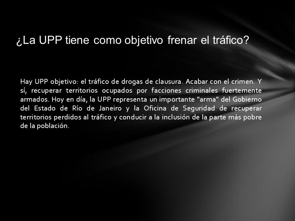 ¿La UPP tiene como objetivo frenar el tráfico