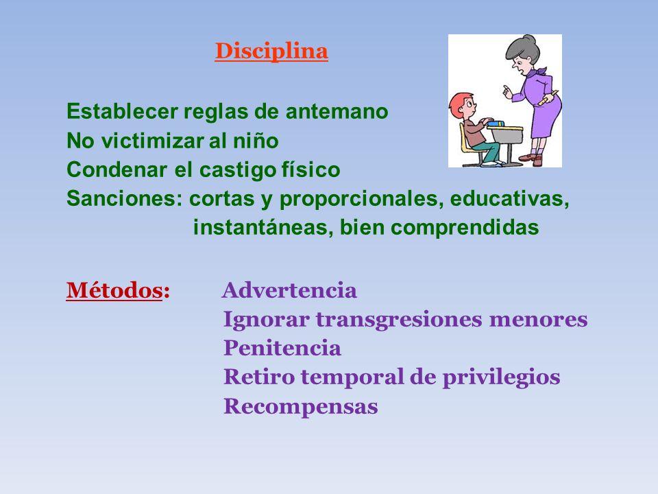 Disciplina Establecer reglas de antemano. No victimizar al niño. Condenar el castigo físico. Sanciones: cortas y proporcionales, educativas,