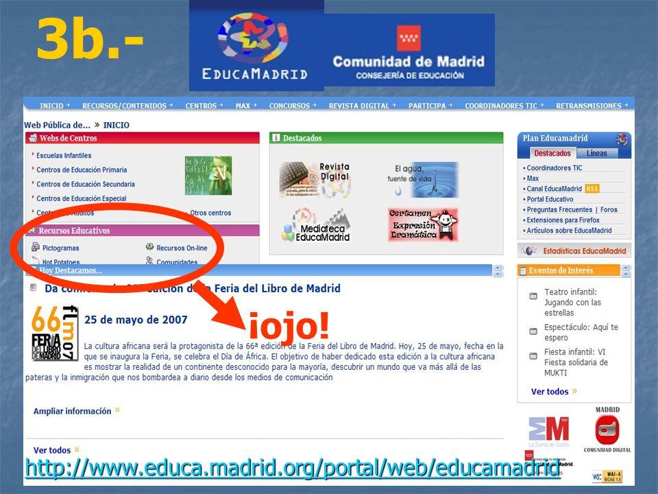 3b.- ¡ojo! http://www.educa.madrid.org/portal/web/educamadrid
