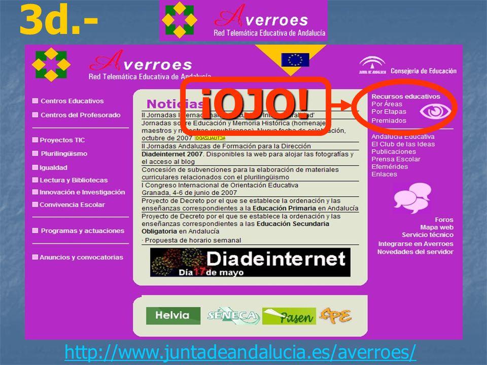 3d.- ¡OJO! http://www.juntadeandalucia.es/averroes/