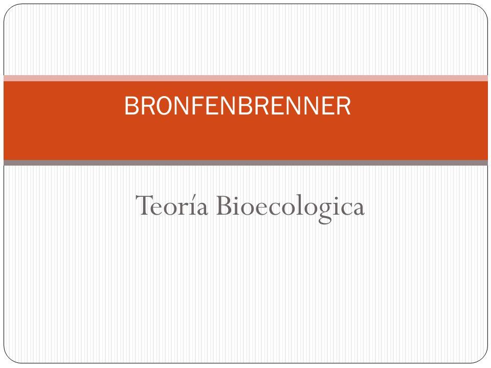 BRONFENBRENNER Teoría Bioecologica