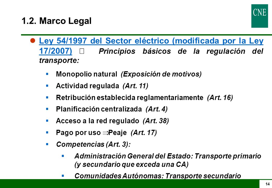 1.2. Marco Legal Ley 54/1997 del Sector eléctrico (modificada por la Ley 17/2007) Þ Principios básicos de la regulación del transporte: