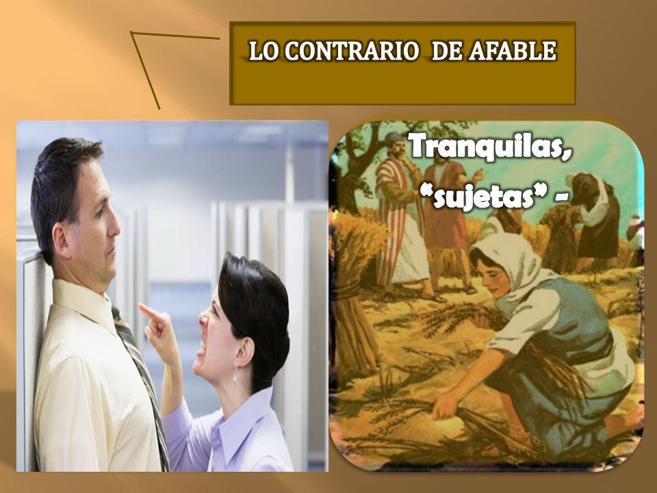 LO CONTRARIO DE AFABLE Tranquilas, sujetas - Afable