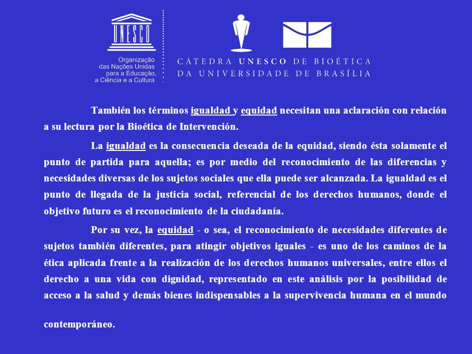 También los términos igualdad y equidad necesitan una aclaración con relación a su lectura por la Bioética de Intervención.