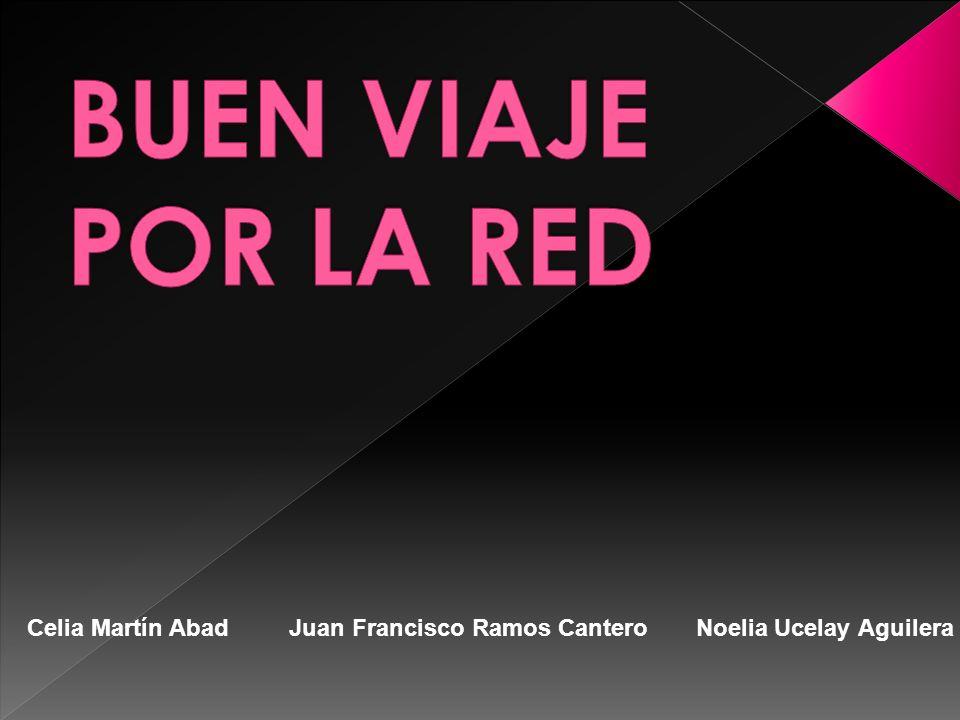 BUEN VIAJE POR LA RED Celia Martín Abad Juan Francisco Ramos Cantero Noelia Ucelay Aguilera.