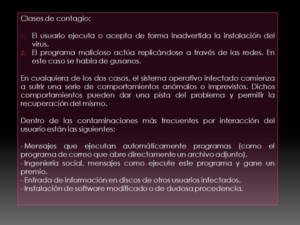 Clases de contagio: El usuario ejecuta o acepta de forma inadvertida la instalación del virus.