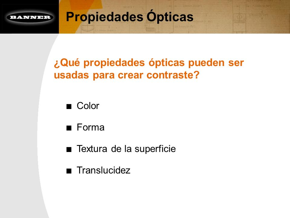 Propiedades Ópticas ¿Qué propiedades ópticas pueden ser usadas para crear contraste Color. Forma.