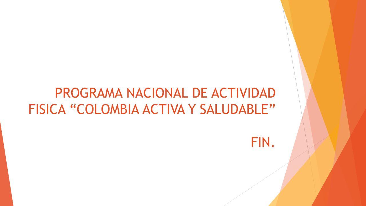 PROGRAMA NACIONAL DE ACTIVIDAD FISICA COLOMBIA ACTIVA Y SALUDABLE FIN.