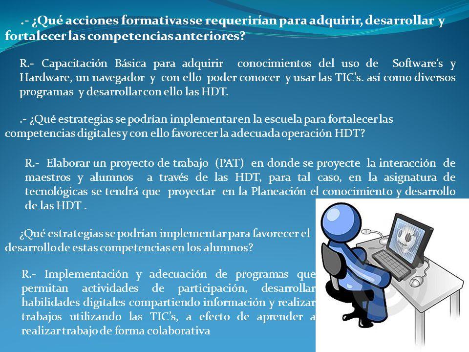 .- ¿Qué acciones formativas se requerirían para adquirir, desarrollar y fortalecer las competencias anteriores