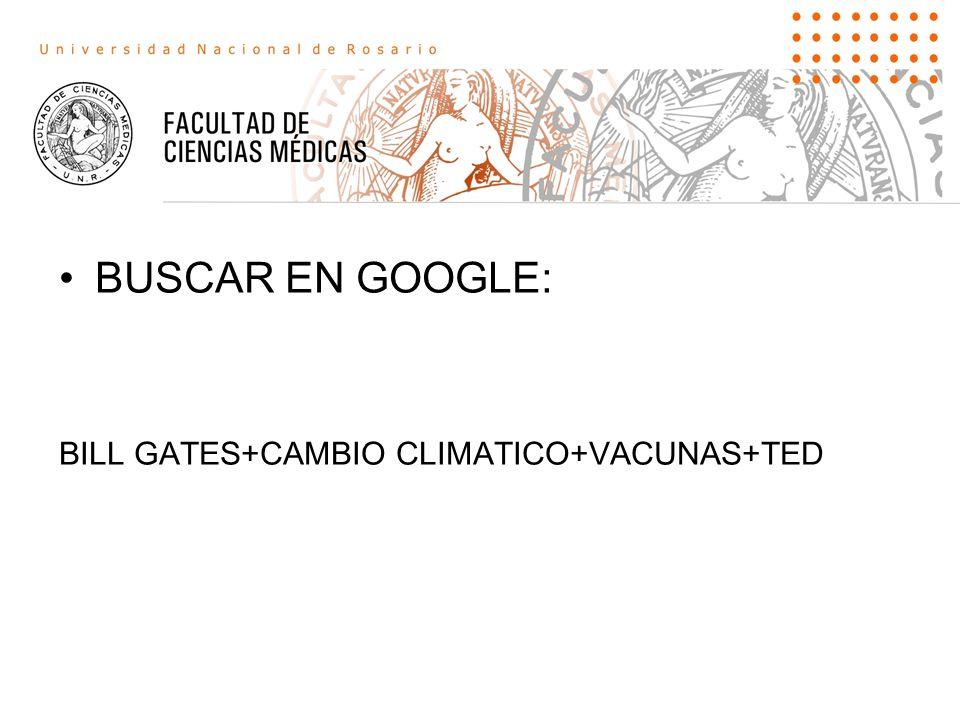 BUSCAR EN GOOGLE: BILL GATES+CAMBIO CLIMATICO+VACUNAS+TED