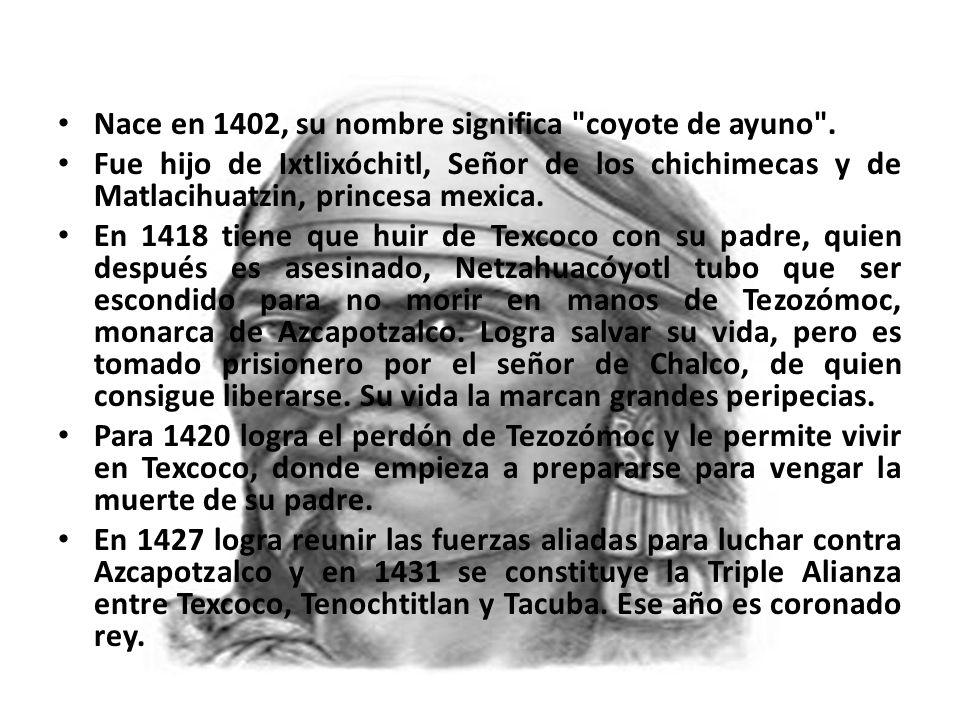 Nace en 1402, su nombre significa coyote de ayuno .