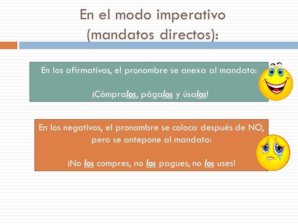 En el modo imperativo (mandatos directos):