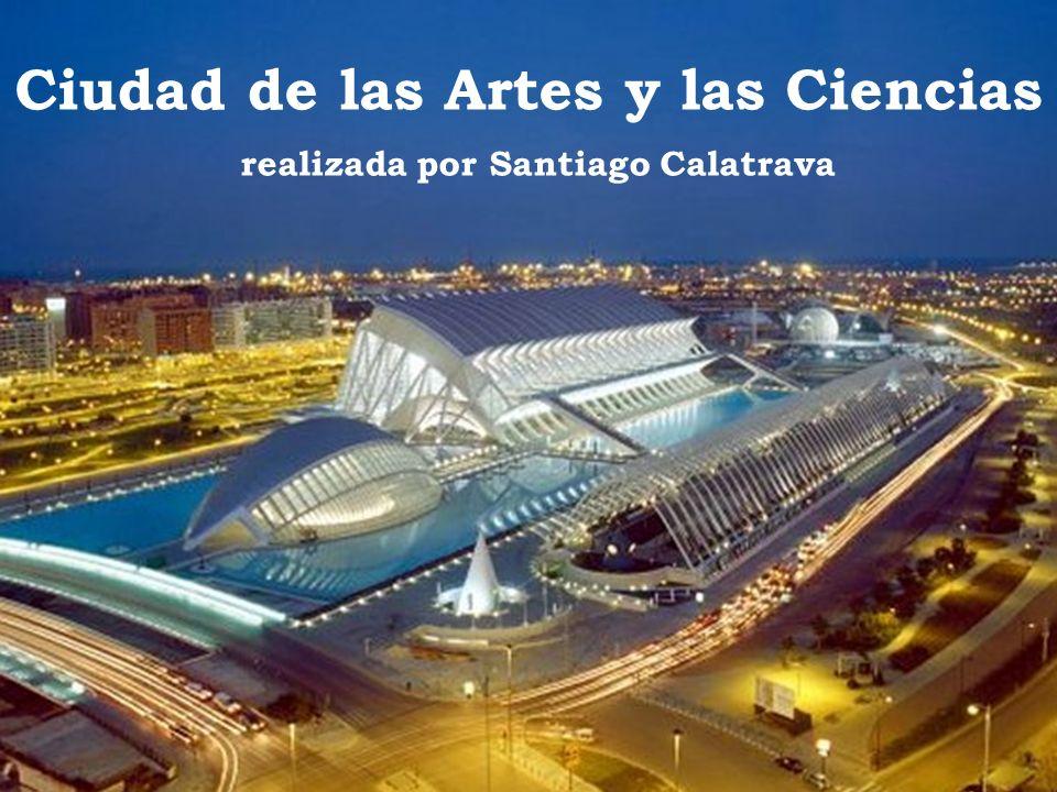Ciudad de las Artes y las Ciencias realizada por Santiago Calatrava