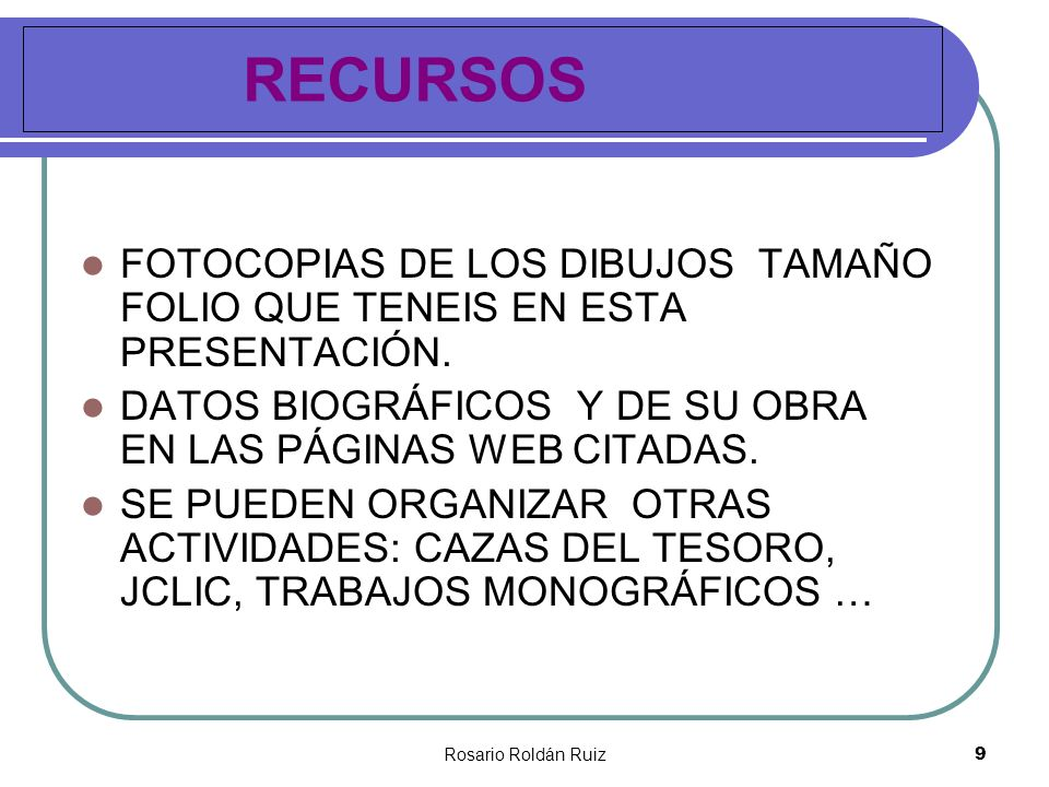 RECURSOS FOTOCOPIAS DE LOS DIBUJOS TAMAÑO FOLIO QUE TENEIS EN ESTA PRESENTACIÓN. DATOS BIOGRÁFICOS Y DE SU OBRA EN LAS PÁGINAS WEB CITADAS.