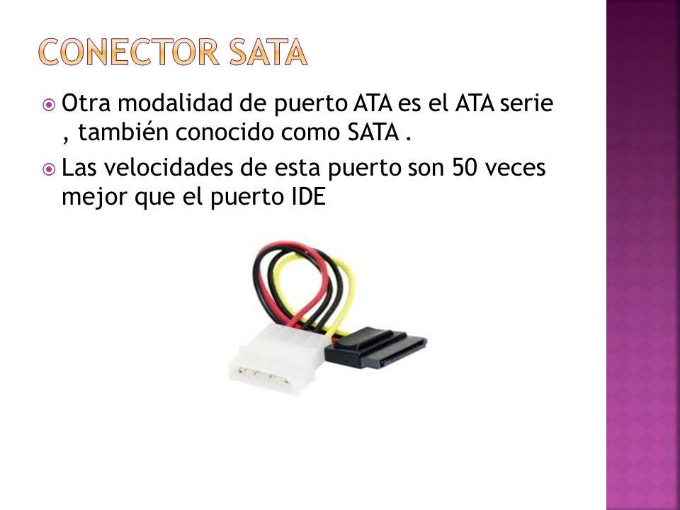 Conector SATA Otra modalidad de puerto ATA es el ATA serie , también conocido como SATA .