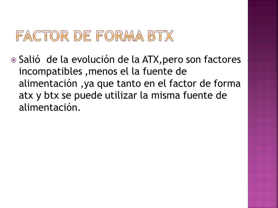 FACTOR DE FORMA BTX