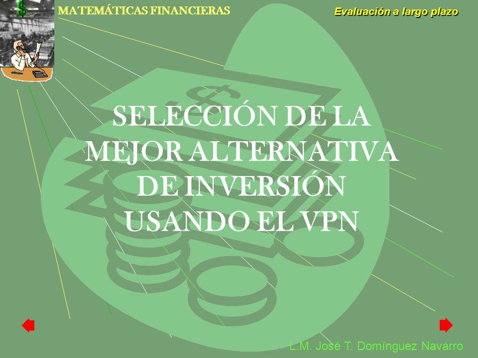 SELECCIÓN DE LA MEJOR ALTERNATIVA DE INVERSIÓN USANDO EL VPN