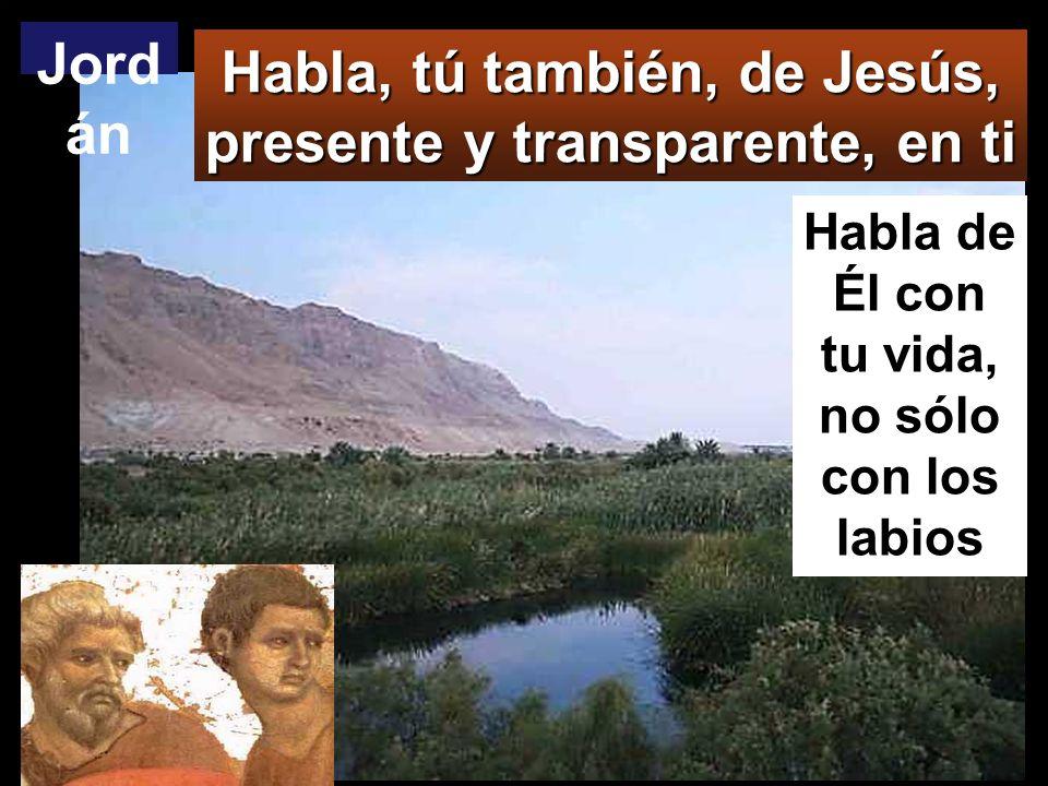 Jordán Habla, tú también, de Jesús, presente y transparente, en ti