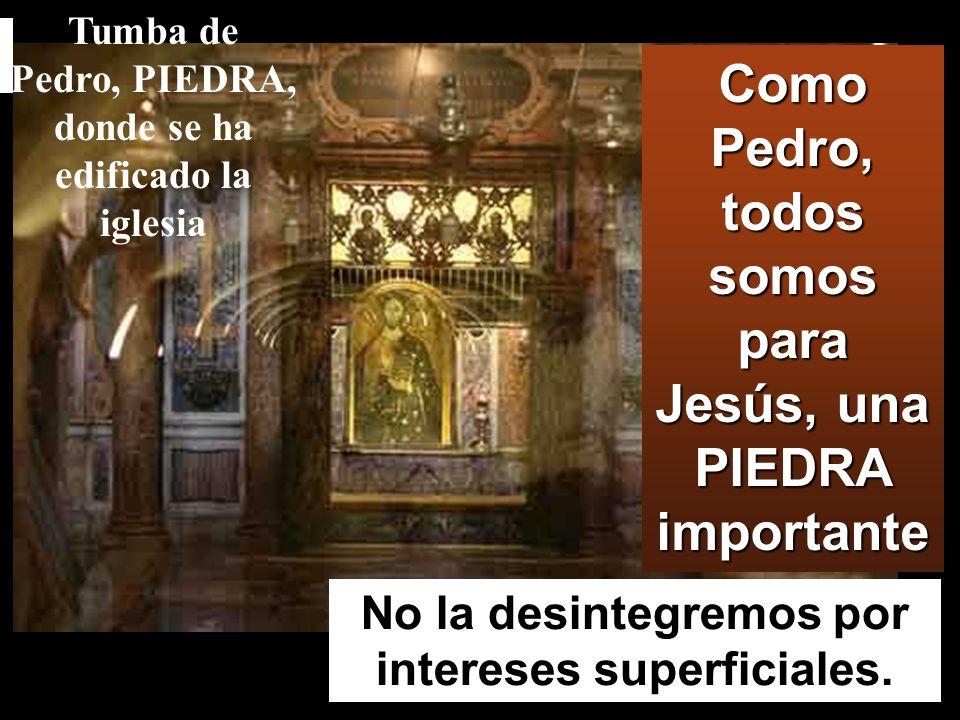 Como Pedro, todos somos para Jesús, una PIEDRA importante