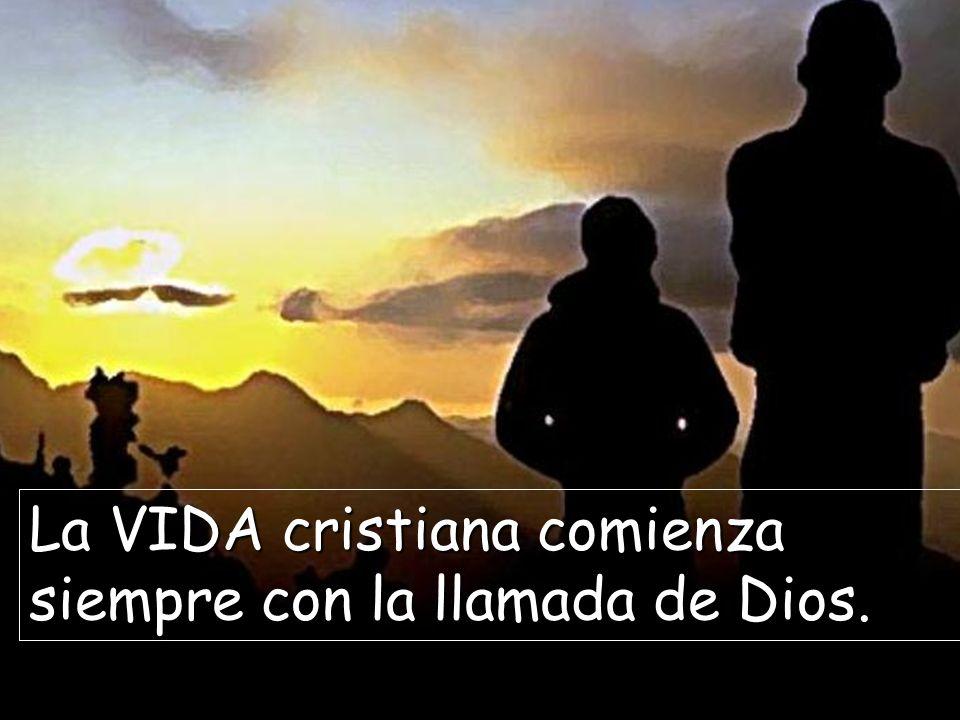La VIDA cristiana comienza siempre con la llamada de Dios.