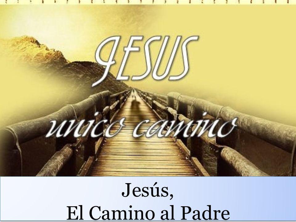 Jesús, El Camino al Padre