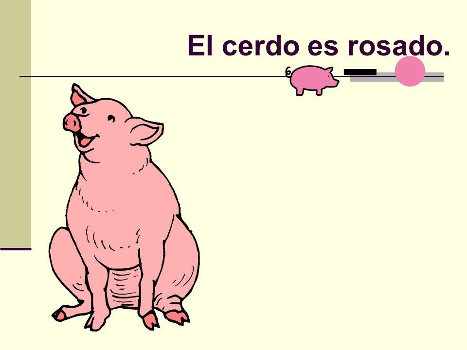 El cerdo es rosado.
