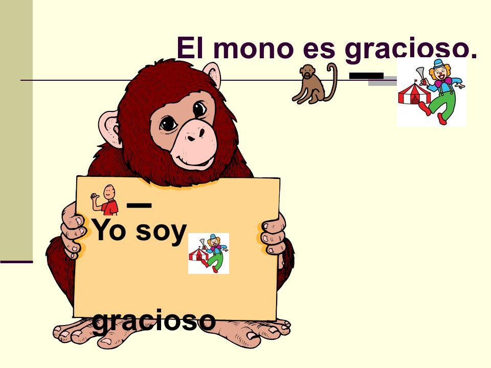 El mono es gracioso. Yo soy gracioso