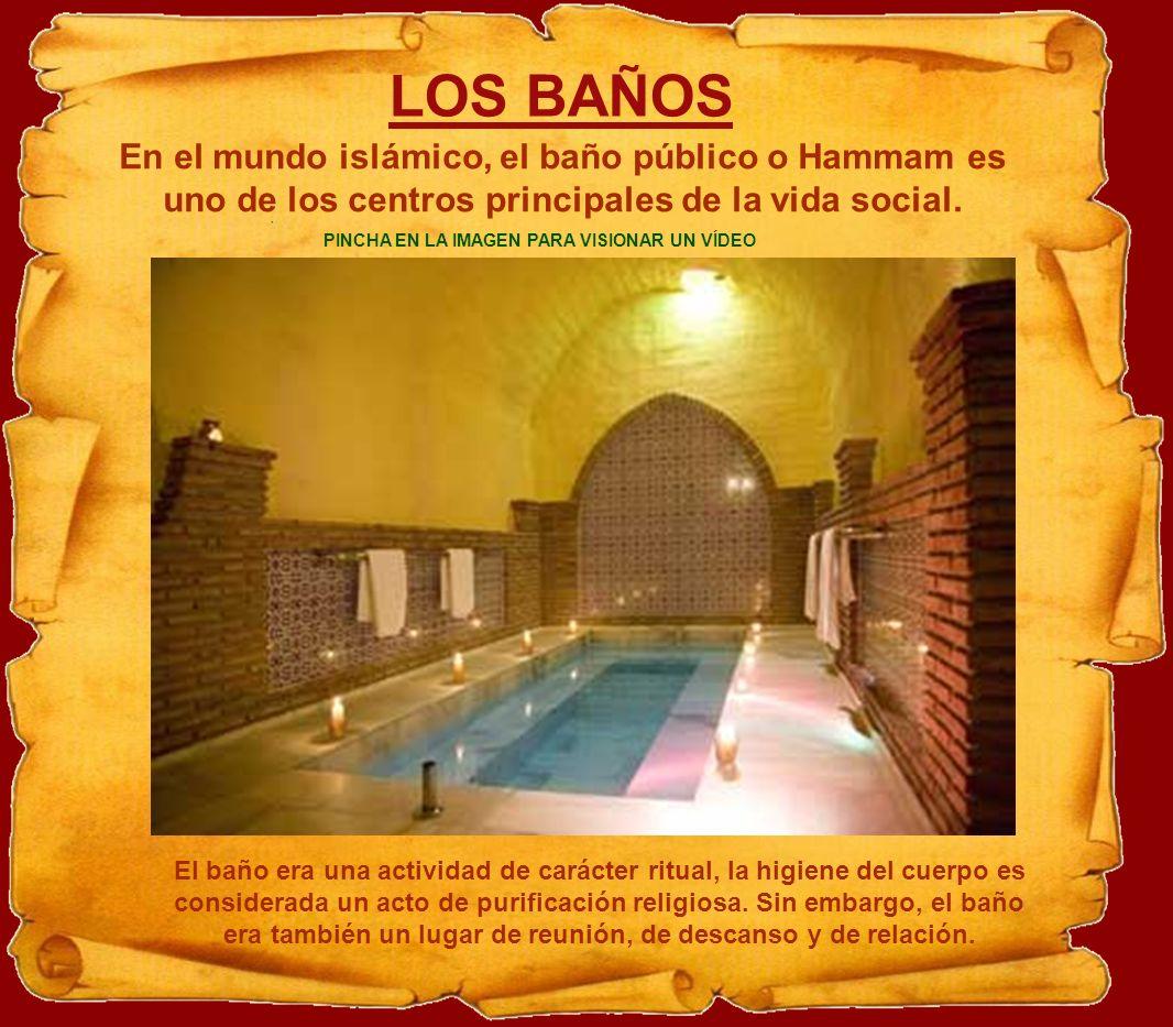 LOS BAÑOS En el mundo islámico, el baño público o Hammam es uno de los centros principales de la vida social.