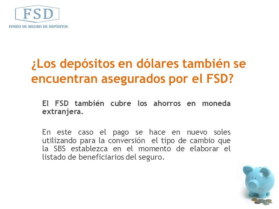 ¿Los depósitos en dólares también se encuentran asegurados por el FSD