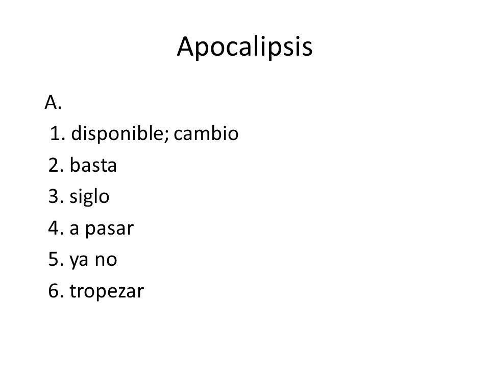 Apocalipsis A. 1. disponible; cambio 2. basta 3. siglo 4. a pasar