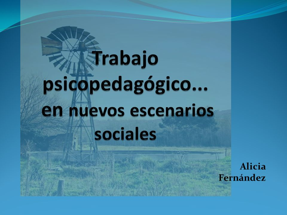 Trabajo psicopedagógico... en nuevos escenarios sociales