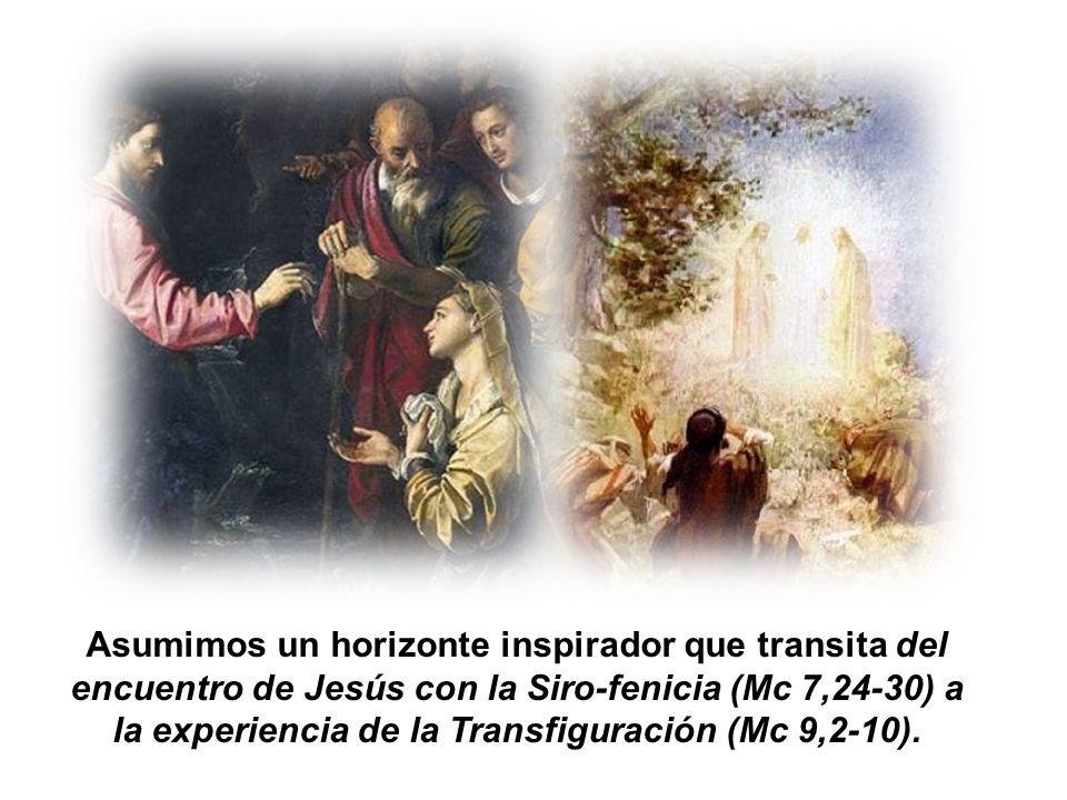 Asumimos un horizonte inspirador que transita del encuentro de Jesús con la Siro-fenicia (Mc 7,24-30) a la experiencia de la Transfiguración (Mc 9,2-10).