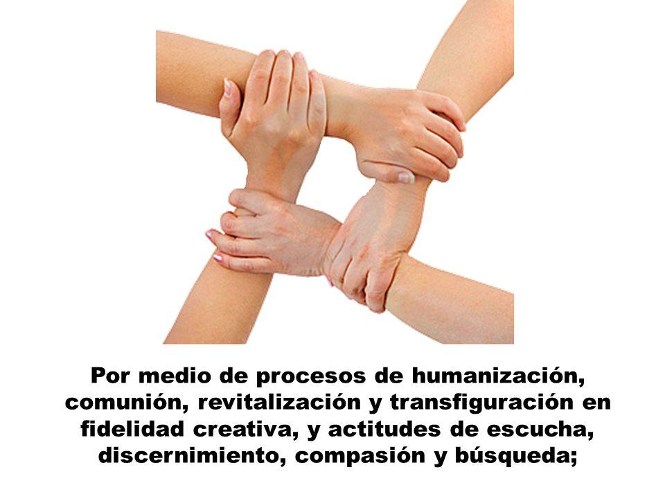 Por medio de procesos de humanización, comunión, revitalización y transfiguración en fidelidad creativa, y actitudes de escucha, discernimiento, compasión y búsqueda;