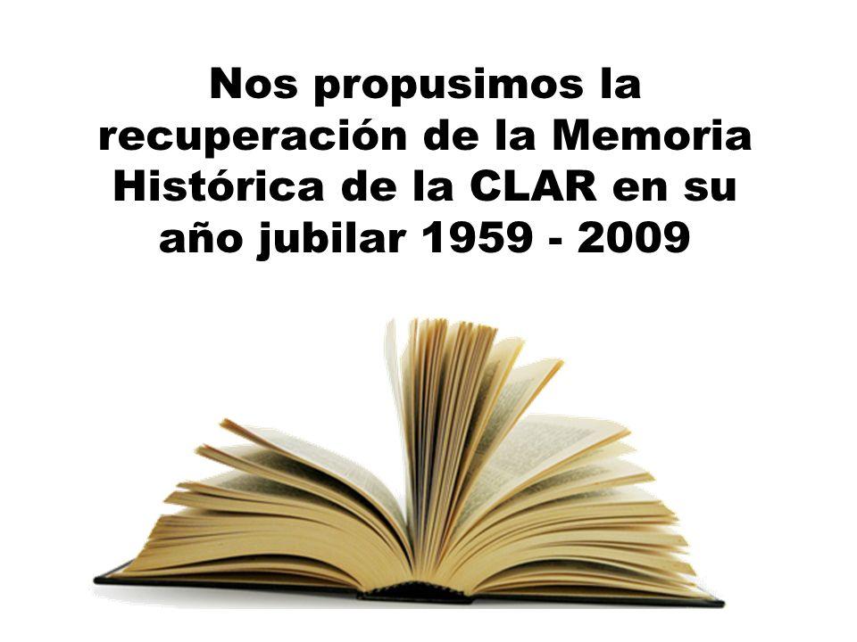 Nos propusimos la recuperación de la Memoria Histórica de la CLAR en su año jubilar 1959 - 2009