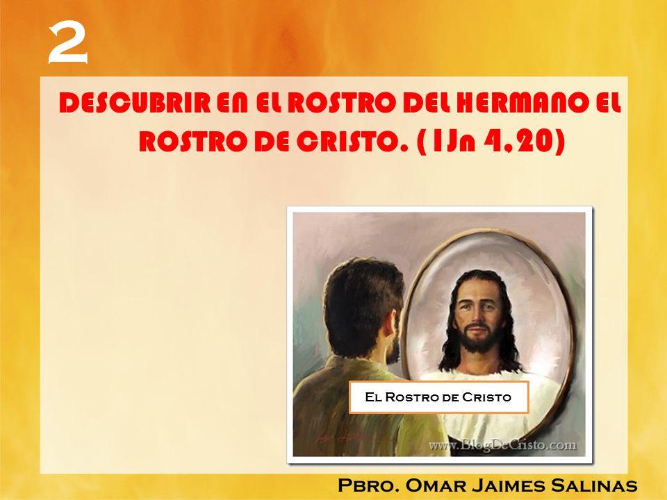 DESCUBRIR EN EL ROSTRO DEL HERMANO EL ROSTRO DE CRISTO. (1Jn 4,20)