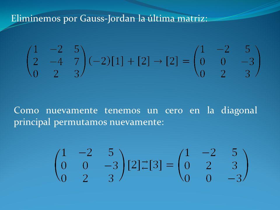 Eliminemos por Gauss-Jordan la última matriz: